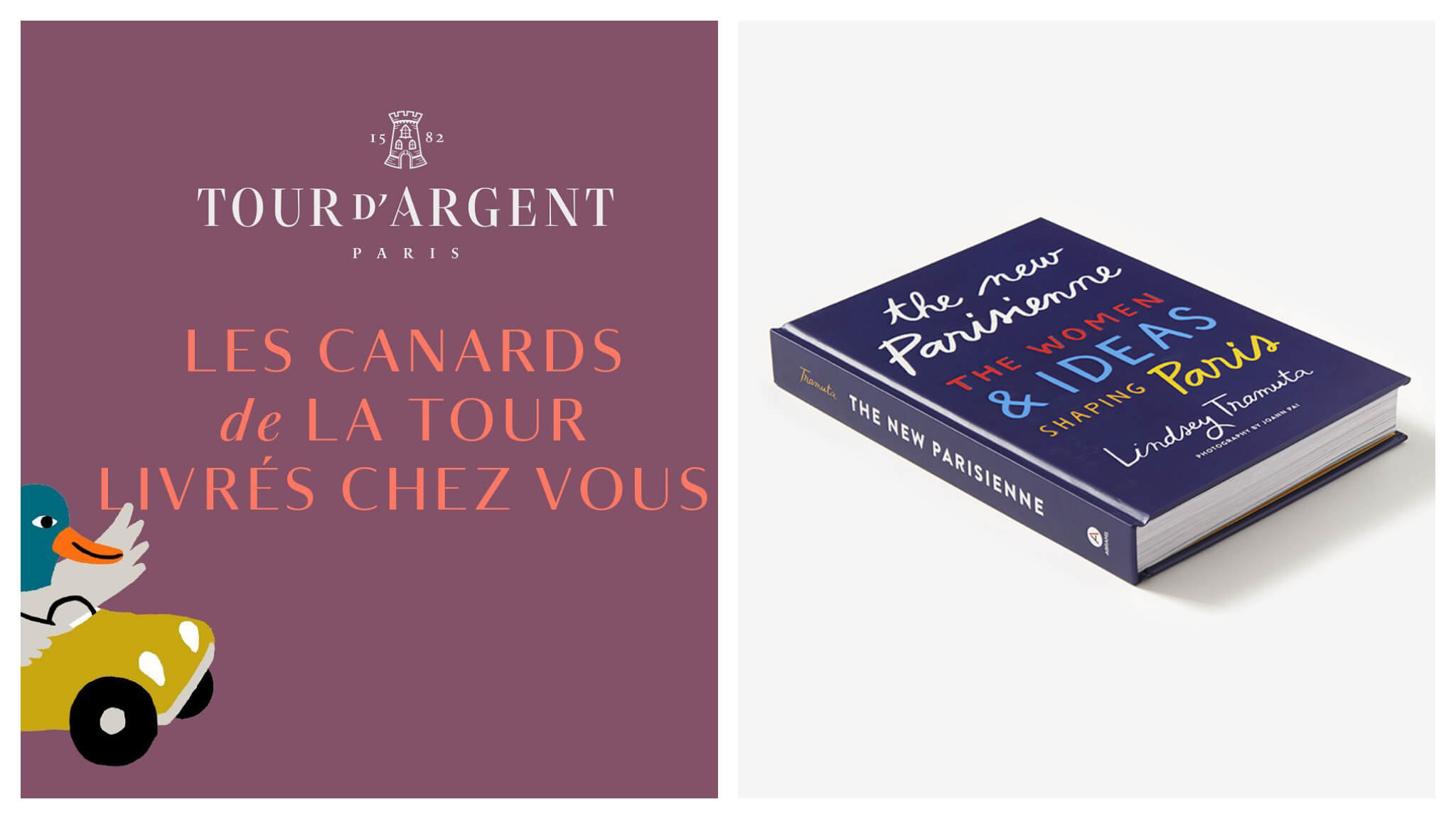 "Left: An image from the Tour d'Argent with a duck driving a car and waving with his left wing. The text reads, ""Les canards de la tour livrés chez vous,"" in english, ""The tower ducks deliver to your home."" Right: The cover of The New Parisienne: The Women & Ideas Shaping Paris by Lindsey Tramuta"