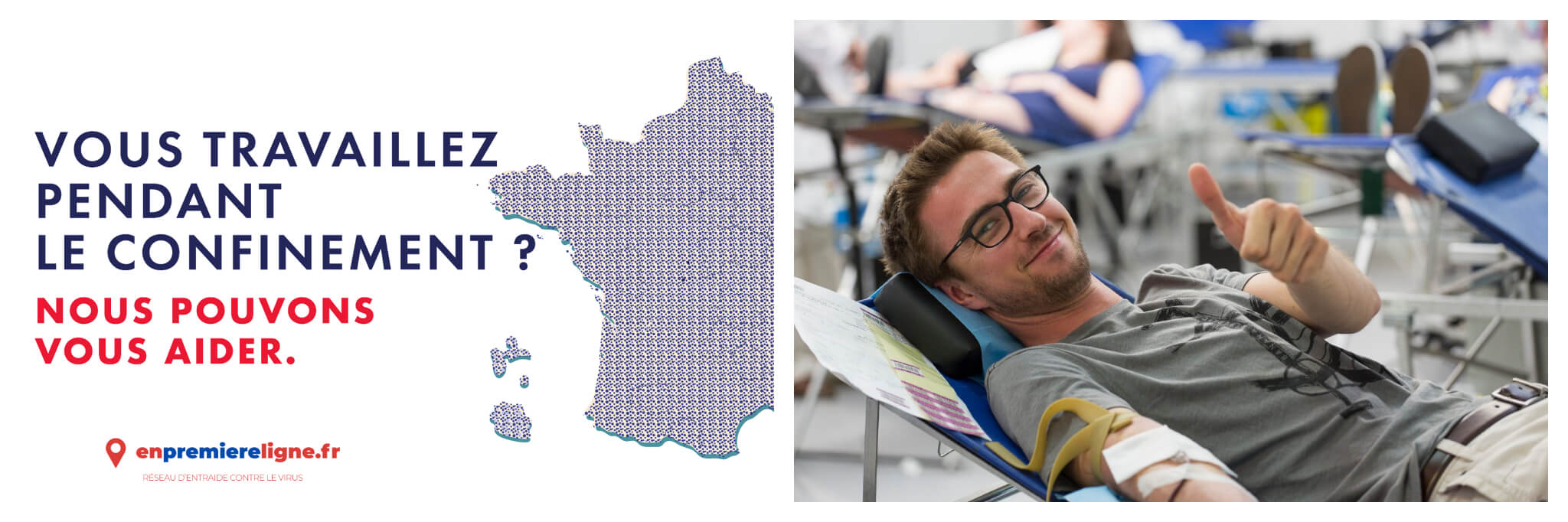 "Left: An advertisement from En Premiere Ligne reads, ""Vous travaillez pendant le confinement? Nous pouvons vous aider,"" in english, ""Are you working during the confinement? We can help you."" Right: A man in a light gray t-shirt and glasses lays down while he donates blood, he smiles and gestures a thumbs-up at the camera"