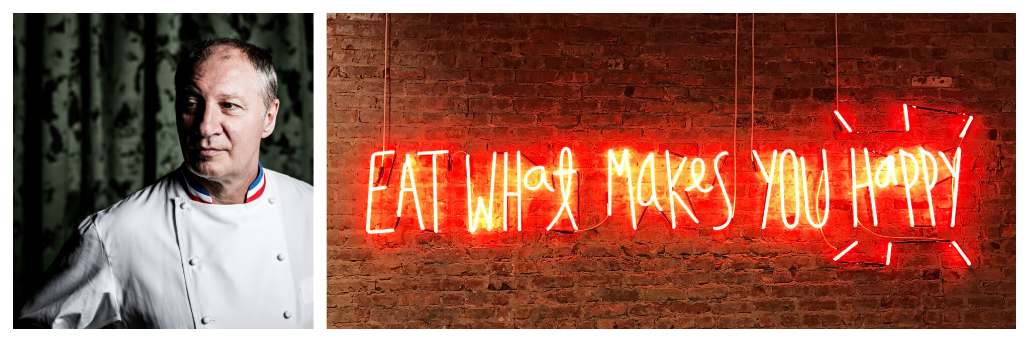 """Left: A headshot of Michelin-Star check Eric Frechon; he wear a chef's jacket and is standing in front of a green curtain with a shadow cast over the left side of his face. Right: A neon sign is illuminated, the words of the sign read """"Eat What Makes You Happy"""""""