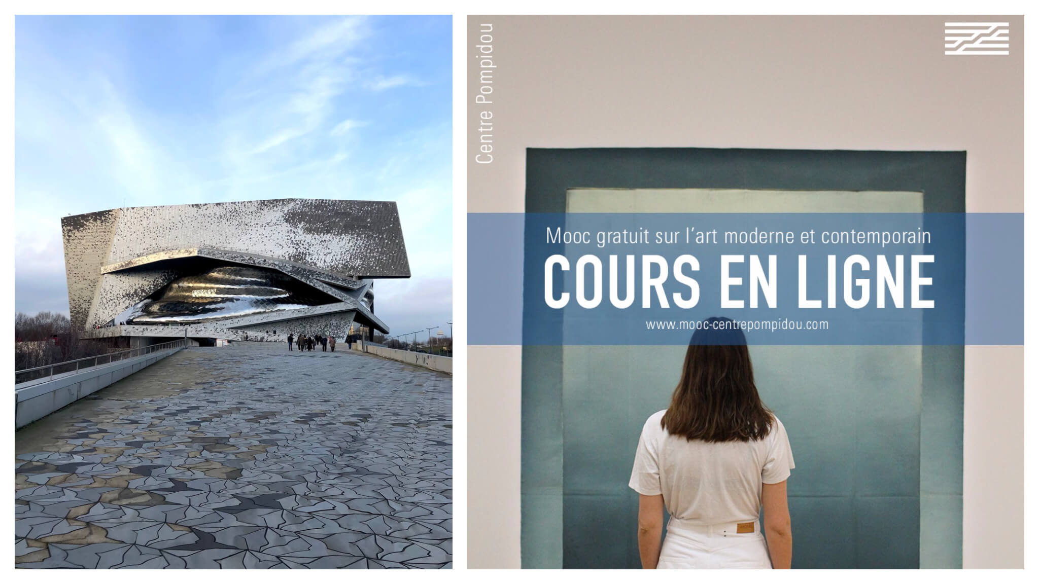 Left: the Philharmonie de Paris building in front of a blue sky. There is a grey tiled walkway leading up to the building. The building appears silver and shimmering in the light. Right: a promotional image for the modern and contemporary art course at Centre Pompidou. There is a brunette girl in white standing in front of an artwork. There is French text across the image.