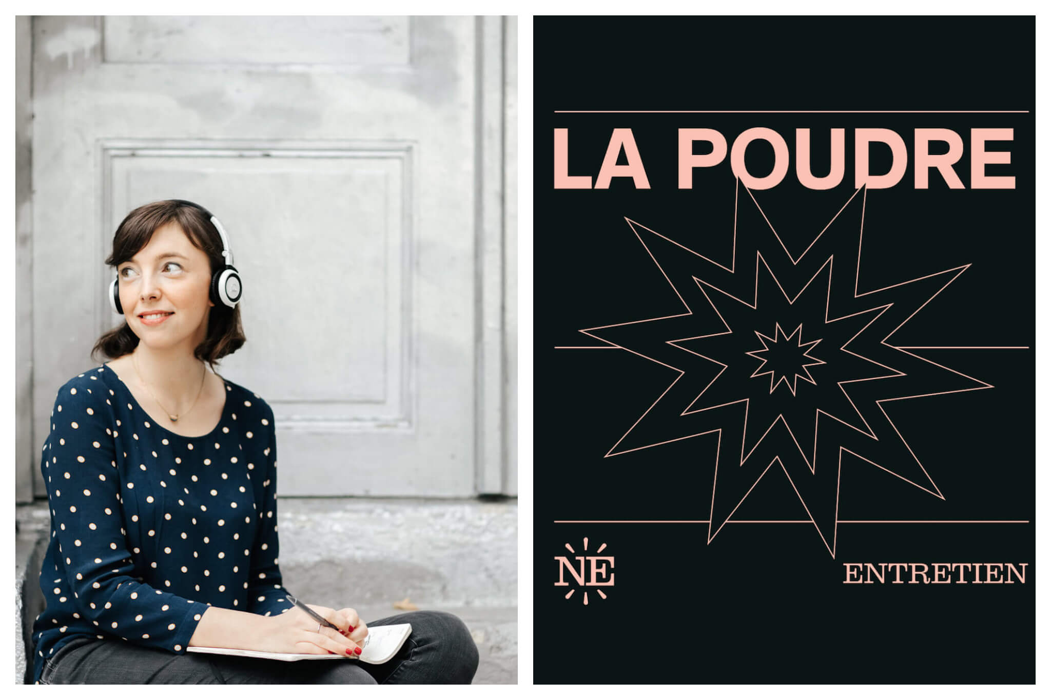 Left: Clotilde Dusoulier, host of the Change Ma Vie podcast, sits with a pair of headphones on her head and a pen in her hand. She smiles off to the distance, Right: Cover of La Poudre podcast, with the title written in bold pink type and an illustration of an explosion below it